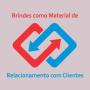 Brindes como Material de Relacionamento com Clientes